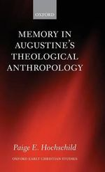 Memory in Augustine's Theological Anthropology : Oxford Early Christian Studies (Hardcover) - Paige E. Hochschild