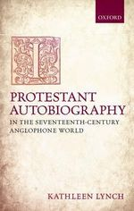 Protestant Autobiography in the Seventeenth-century Anglophone World - Kathleen Lynch