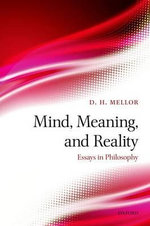Mind, Meaning, and Reality : Essays in Philosophy - D.H. Mellor