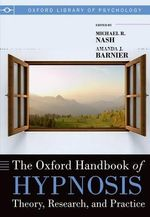 The Oxford Handbook of Hypnosis : Theory, Research, and Practice