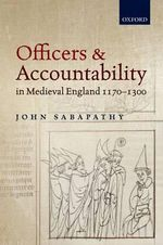 Officers and Accountability in Medieval England 1170-1300 - John Sabapathy