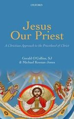 Jesus Our Priest : A Christian Approach to the Priesthood of Christ - Gerald O'Collins