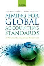 Aiming for Global Accounting Standards : The International Accounting Standards Board, 2001-2011 - Kees Camfferman