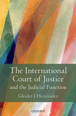 The International Court of Justice and the Judicial Function - Gleider I. Hernandez