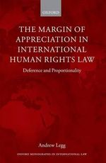 The Margin of Appreciation in International Human Rights Law : Deference and Proportionality - Andrew Legg