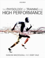 The Physiology of Training for High Performance - Duncan MacDougall