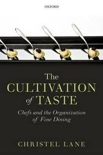 The Cultivation of Taste : Chefs and the Organization of Fine Dining - Christel Lane