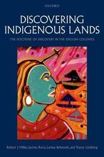 Discovering Indigenous Lands : The Doctrine of Discovery in the English Colonies - Robert J. Miller