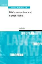 EU Consumer Law and Human Rights : A Comparative Analysis - Iris Benohr