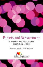 Parents and Bereavement : A Personal and Professional Exploration - Christine Young