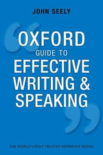 Oxford Guide to Effective Writing and Speaking : How to Communicate Clearly - John Seely