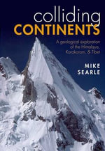 Colliding Continents : A Geological Exploration of the Himalaya, Karakoram, and Tibet - Mike Searle