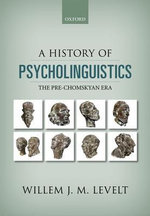 A History of Psycholinguistics : The Pre-Chomskyan Era - Willem J. M. Levelt