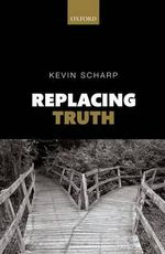 Replacing Truth : How the World Discovered Logic - Kevin Scharp