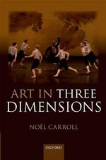 Art in Three Dimensions - Noel Carroll