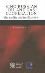 Sino-Russian Oil and Gas Cooperation : The Reality and Implications - Keun-Wook Paik