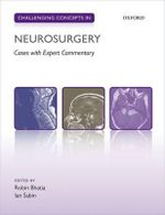 Challenging Concepts in Neurosurgery : Cases with Expert Commentary