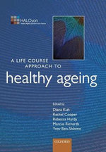 A Life Course Approach to Healthy Ageing : From Mind to Society - Yoav Ben-Shlomo