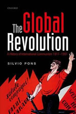 The Global Revolution : A History of International Communism 1917-1991 - Silvio Pons