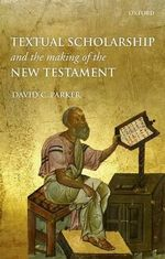 Textual Scholarship and the Making of the New Testament - David C. Parker