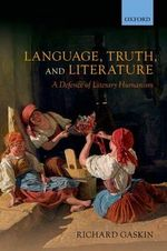 Language, Truth, and Literature : A Defence of Literary Humanism - Richard Gaskin