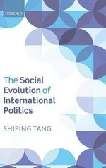 The Social Evolution of International Politics : Uses of the Idea - Shiping Tang