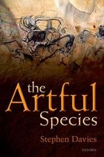 The Artful Species : Aesthetics, Art, and Evolution - Stephen Davies