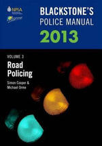 Blackstone's Police Manual 2013 : Road Policing v. 3 - Simon Cooper