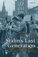 Stalin's Last Generation : Soviet Post-War Youth and the Emergence of Mature Socialism - Juliane Furst