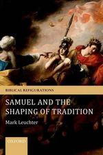 Samuel and the Shaping of Tradition - Mark Leuchter