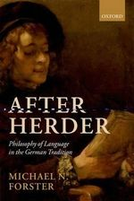 After Herder : Philosophy of Language in the German Tradition - Michael N. Forster
