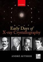 Early Days of X-Ray Crystallography : IUCR Crystallographic Symposia Ser. - Andre Authier