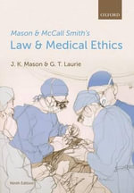 Mason and McCall Smith's Law and Medical Ethics - Kenyon Mason