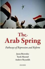 The Arab Spring : Pathways of Repression and Reform - Jason Brownlee