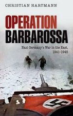 Operation Barbarossa : Nazi Germany's War in the East, 1941-1945 - Christian Hartmann