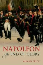Napoleon : The End of Glory - Munro Price