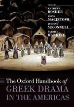 The Oxford Handbook of Greek Drama in the Americas : Oxford Handbooks in Classics and Ancient History