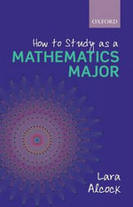 How to Study as a Mathematics Major : A Review of Study, Theory, and Advocacy for Educat... - Lara Alcock