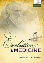 Evolution and Medicine : How We Can Shape Our Minds and Other Tales of Cogn... - Robert Perlman