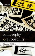 Philosophy and Probability : What it Can (and Cannot) Tell Us About Consciousne... - Timothy Childers