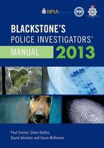Blackstone's Police Investigators' Manual 2013 - Paul Connor
