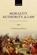 Morality, Authority, and Law : Essays in Second-personal Ethics I - Stephen Darwall