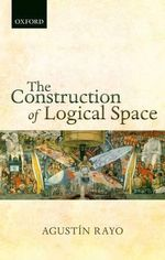 The Construction of Logical Space : Why Determinism Doesn't Matter - Agustin Rayo
