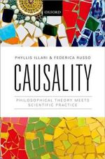 Causality : Philosophical Theory Meets Scientific Practice - Phyllis Illari