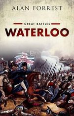 Waterloo : Great Battles Series - Alan Forrest