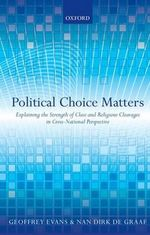 Political Choice Matters : Explaining the Strength of Class and Religious Cleavages in Cross-National Perspective
