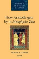 How Aristotle Gets by in Metaphysics Zeta - Frank A. Lewis