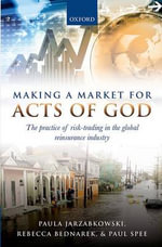 Making a Market for Acts of God : The Practice of Risk Trading in the Global Reinsurance Industry - Paula Jarzabkowski