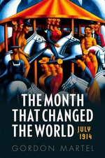 The Month That Changed the World : July 1914 - Gordon Martel