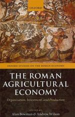 The Roman Agricultural Economy : Organisation, Investment, and Production